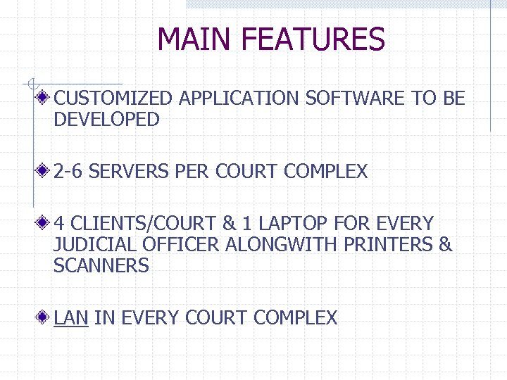 MAIN FEATURES CUSTOMIZED APPLICATION SOFTWARE TO BE DEVELOPED 2 -6 SERVERS PER COURT COMPLEX