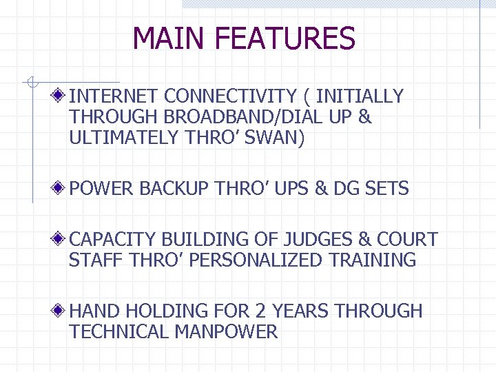 MAIN FEATURES INTERNET CONNECTIVITY ( INITIALLY THROUGH BROADBAND/DIAL UP & ULTIMATELY THRO' SWAN) POWER