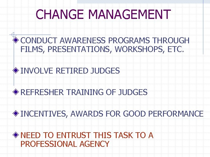 CHANGE MANAGEMENT CONDUCT AWARENESS PROGRAMS THROUGH FILMS, PRESENTATIONS, WORKSHOPS, ETC. INVOLVE RETIRED JUDGES REFRESHER