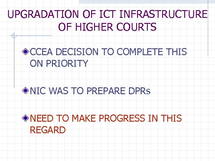 UPGRADATION OF ICT INFRASTRUCTURE OF HIGHER COURTS CCEA DECISION TO COMPLETE THIS ON PRIORITY