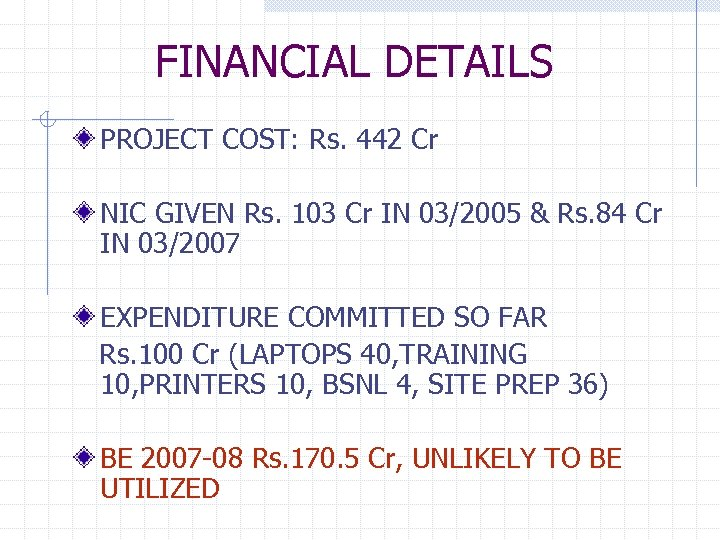 FINANCIAL DETAILS PROJECT COST: Rs. 442 Cr NIC GIVEN Rs. 103 Cr IN 03/2005