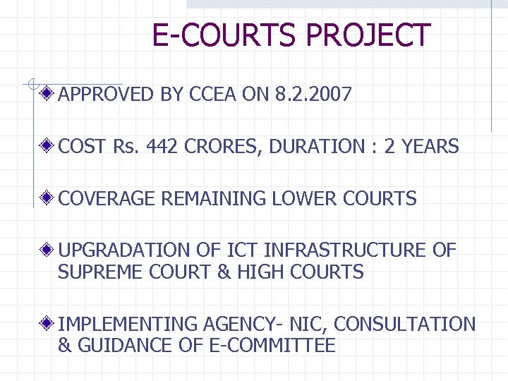 E-COURTS PROJECT APPROVED BY CCEA ON 8. 2. 2007 COST Rs. 442 CRORES, DURATION