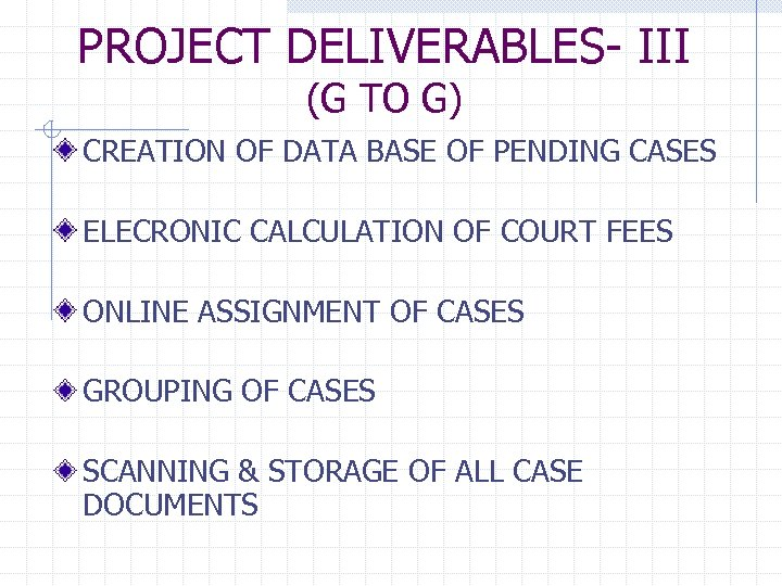 PROJECT DELIVERABLES- III (G TO G) CREATION OF DATA BASE OF PENDING CASES ELECRONIC