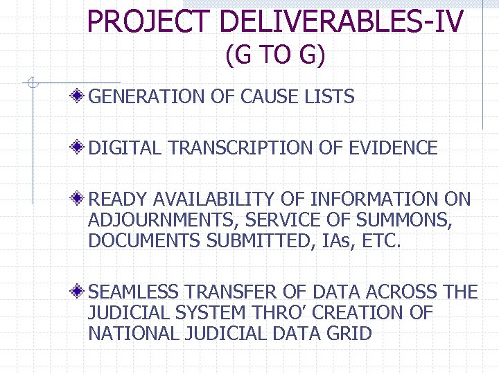 PROJECT DELIVERABLES-IV (G TO G) GENERATION OF CAUSE LISTS DIGITAL TRANSCRIPTION OF EVIDENCE READY