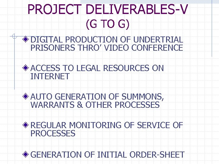 PROJECT DELIVERABLES-V (G TO G) DIGITAL PRODUCTION OF UNDERTRIAL PRISONERS THRO' VIDEO CONFERENCE ACCESS