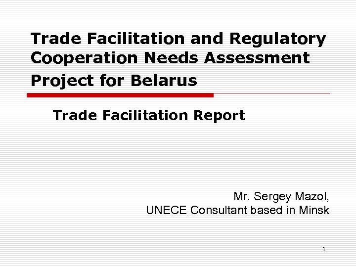 Trade Facilitation and Regulatory Cooperation Needs Assessment Project for Belarus Trade Facilitation Report Mr.
