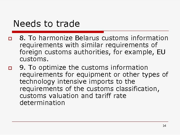 Needs to trade o o 8. To harmonize Belarus customs information requirements with similar