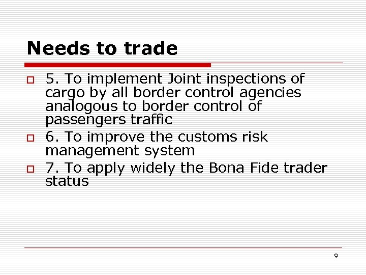 Needs to trade o o o 5. To implement Joint inspections of cargo by