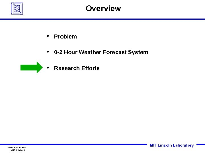 Overview • • 0 -2 Hour Weather Forecast System • WSN 05 Toulouse 12