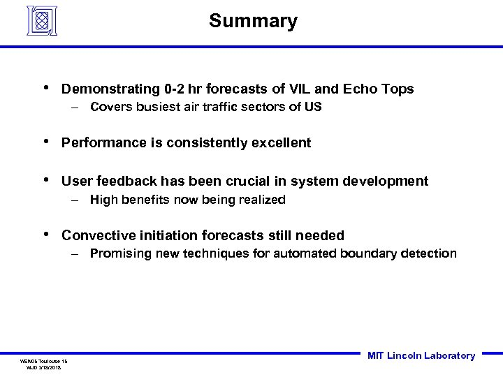 Summary • Demonstrating 0 -2 hr forecasts of VIL and Echo Tops – Covers