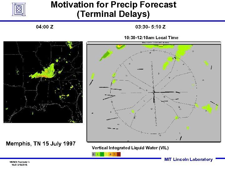Motivation for Precip Forecast (Terminal Delays) 04: 00 Z 03: 30 - 5: 10
