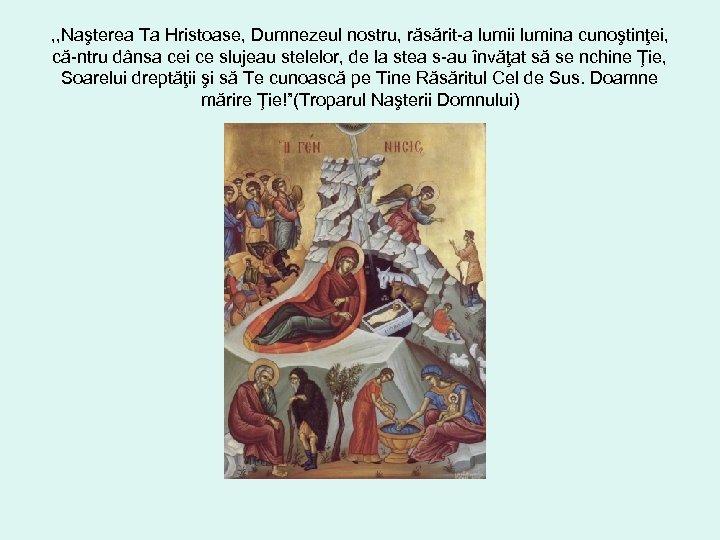 , , Naşterea Ta Hristoase, Dumnezeul nostru, răsărit-a lumii lumina cunoştinţei, că-ntru dânsa cei