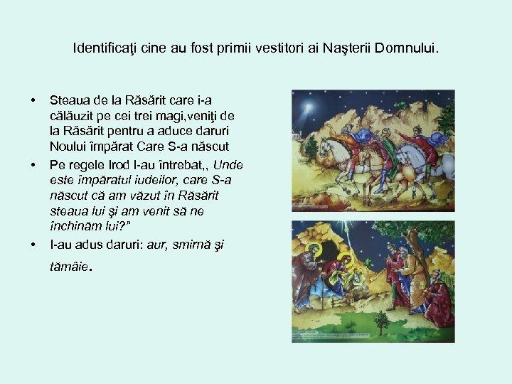 Identificaţi cine au fost primii vestitori ai Naşterii Domnului. • • • Steaua de