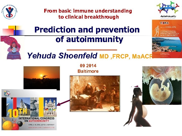 From basic immune understanding to clinical breakthrough Prediction and prevention of autoimmunity Yehuda Shoenfeld