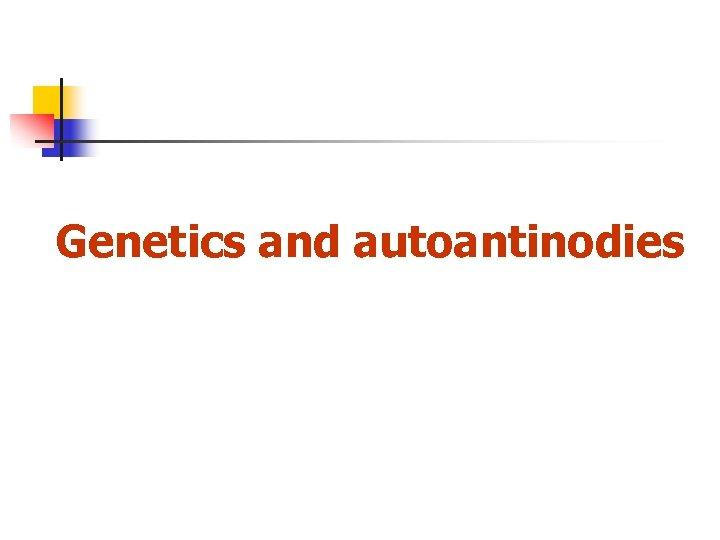 Genetics and autoantinodies