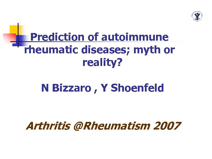 Prediction of autoimmune rheumatic diseases; myth or reality? N Bizzaro , Y Shoenfeld Arthritis