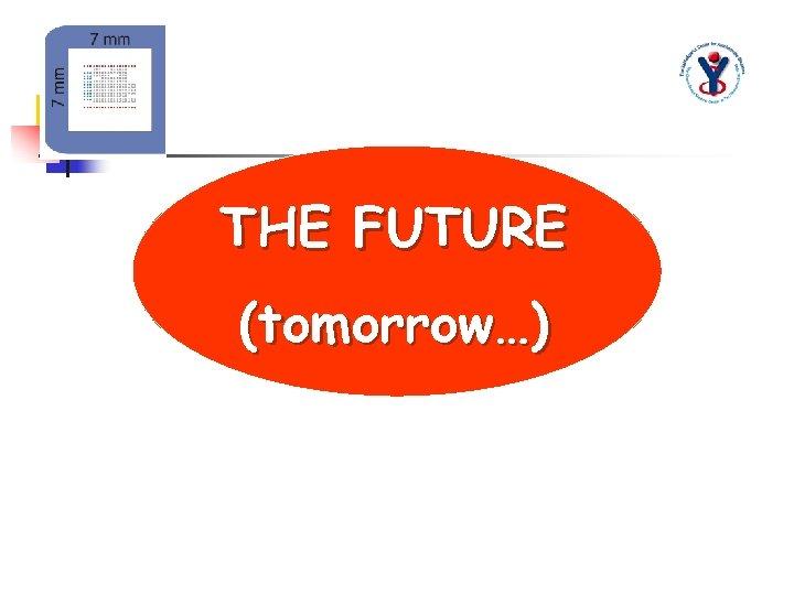 THE FUTURE (tomorrow…)