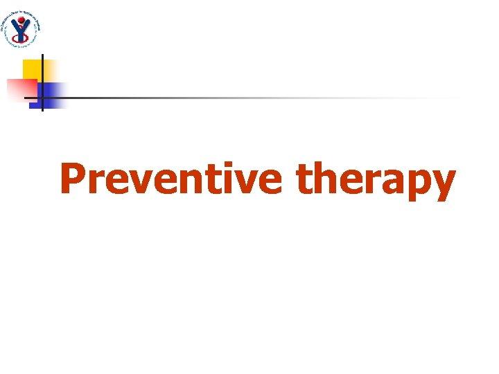 Preventive therapy