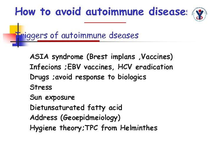 How to avoid autoimmune diseases Triggers of autoimmune dseases ASIA syndrome (Brest implans ,