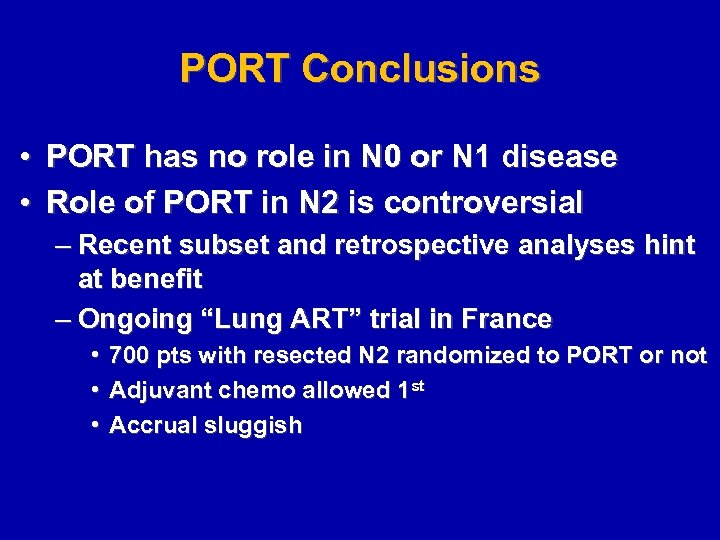 PORT Conclusions • PORT has no role in N 0 or N 1 disease
