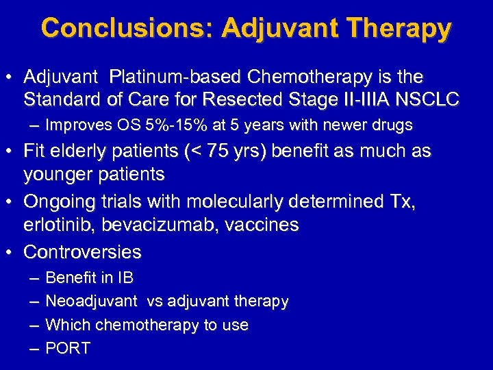 Conclusions: Adjuvant Therapy • Adjuvant Platinum-based Chemotherapy is the Standard of Care for Resected