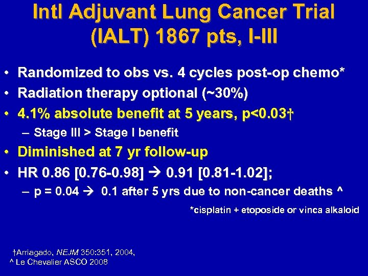 Intl Adjuvant Lung Cancer Trial (IALT) 1867 pts, I-III • • • Randomized to
