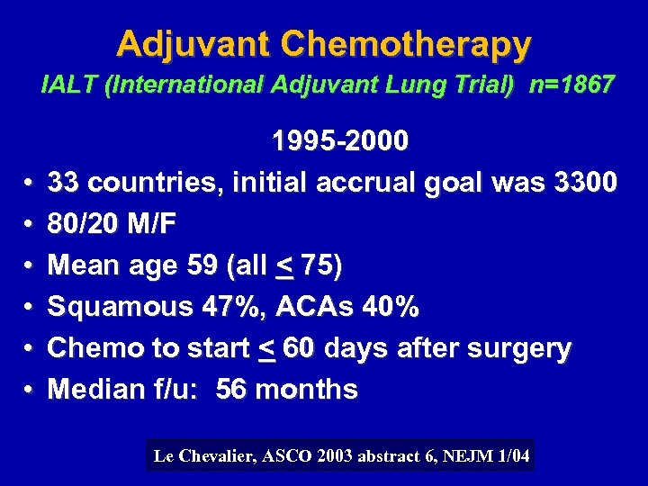 Adjuvant Chemotherapy IALT (International Adjuvant Lung Trial) n=1867 • • • 1995 -2000 33