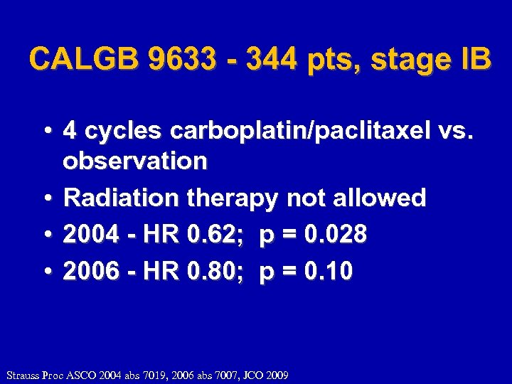 CALGB 9633 - 344 pts, stage IB • 4 cycles carboplatin/paclitaxel vs. observation •