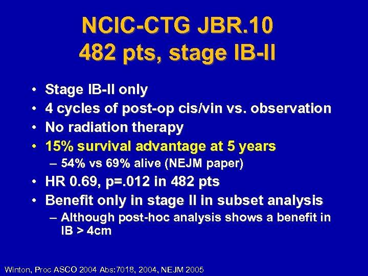NCIC-CTG JBR. 10 482 pts, stage IB-II • • Stage IB-II only 4 cycles