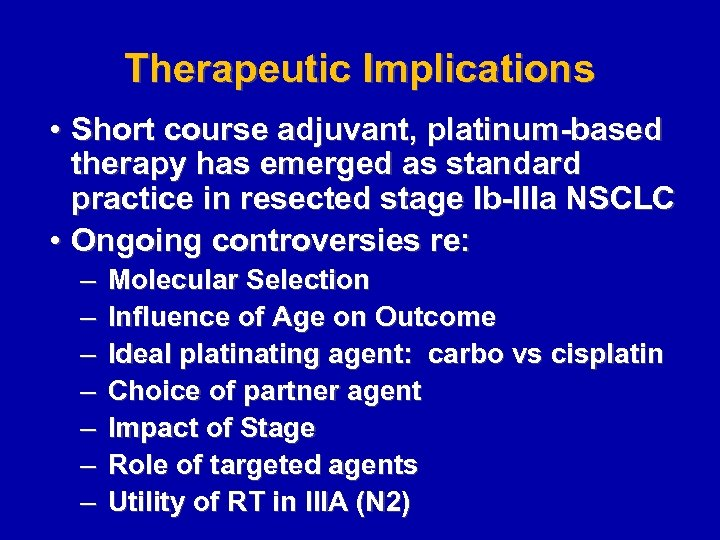Therapeutic Implications • Short course adjuvant, platinum-based therapy has emerged as standard practice in