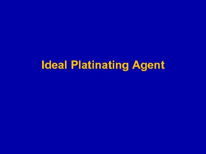 Ideal Plating Agent