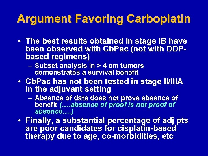 Argument Favoring Carboplatin • The best results obtained in stage IB have been observed