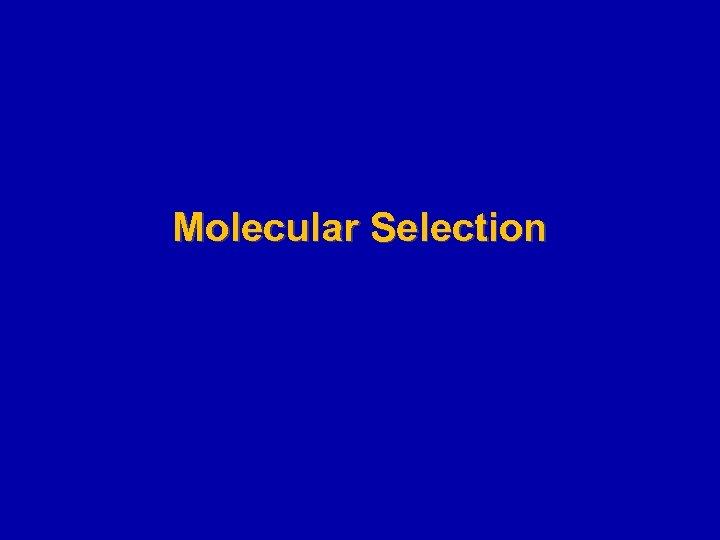 Molecular Selection