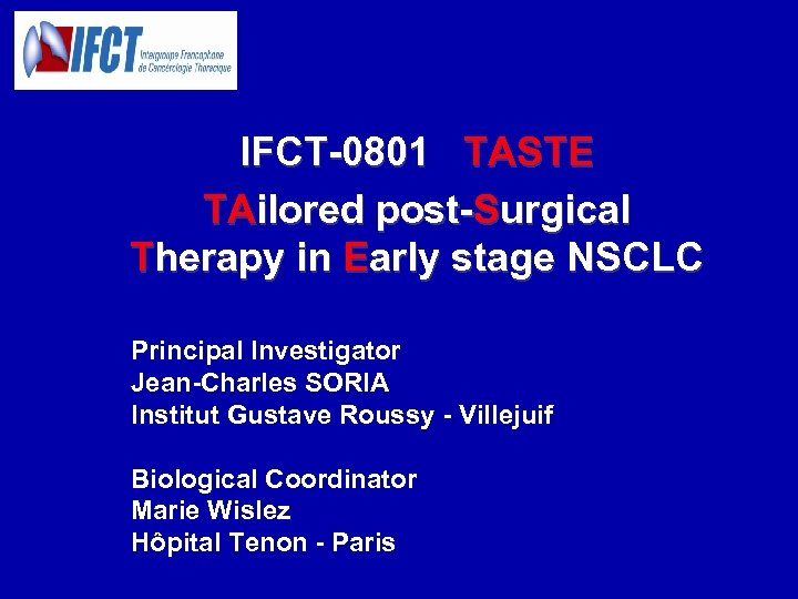 IFCT-0801 TASTE TAilored post-Surgical Therapy in Early stage NSCLC Principal Investigator Jean-Charles SORIA Institut