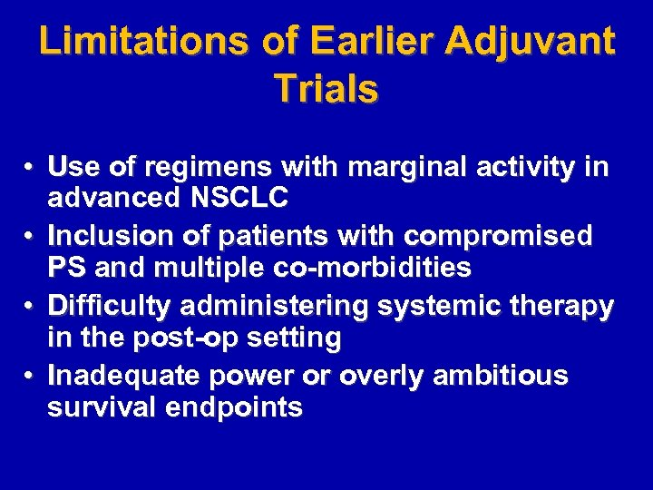 Limitations of Earlier Adjuvant Trials • Use of regimens with marginal activity in advanced