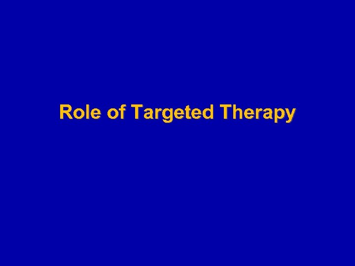 Role of Targeted Therapy