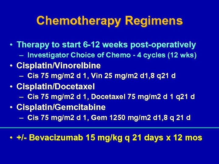 Chemotherapy Regimens • Therapy to start 6 -12 weeks post-operatively – Investigator Choice of