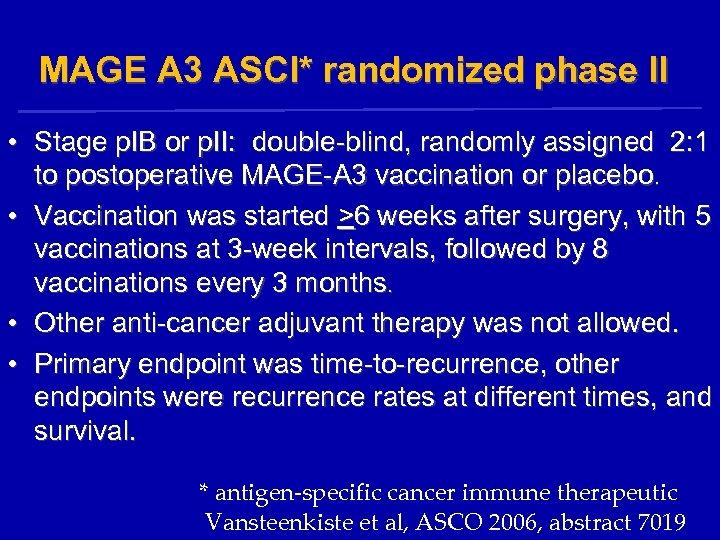MAGE A 3 ASCI* randomized phase II • Stage p. IB or p. II: