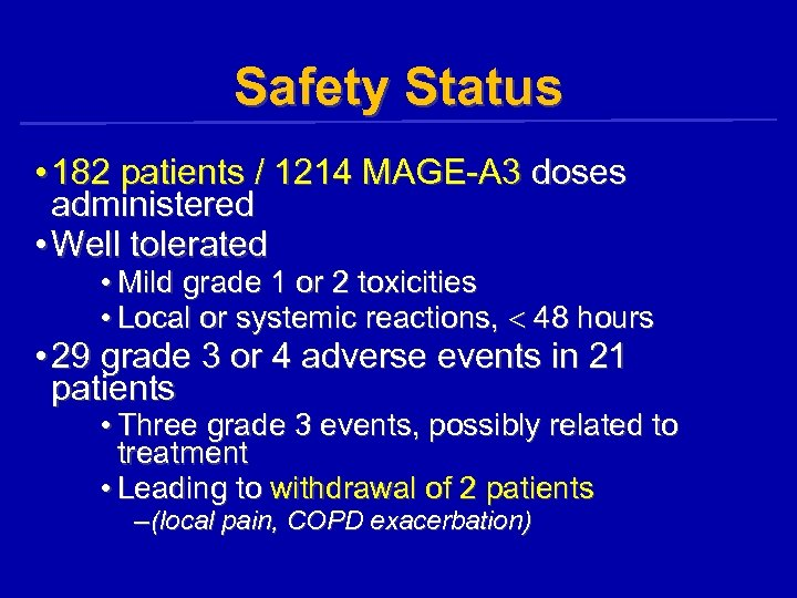 Safety Status • 182 patients / 1214 MAGE-A 3 doses administered • Well tolerated