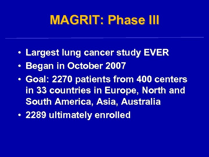 MAGRIT: Phase III • • • Largest lung cancer study EVER Began in October