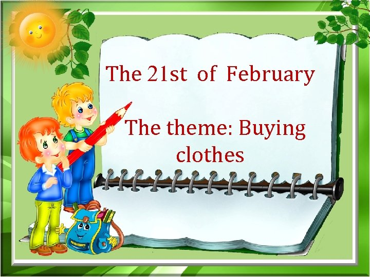 The 21 st of February The theme: Buying clothes