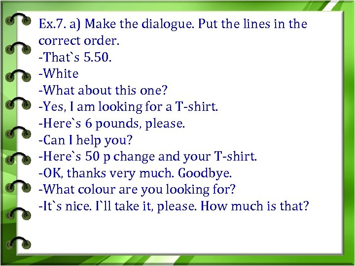 Ex. 7. a) Make the dialogue. Put the lines in the correct order. -That`s