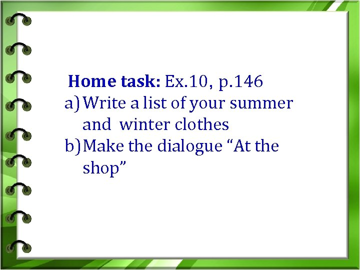 Home task: Ex. 10, p. 146 a) Write a list of your summer and