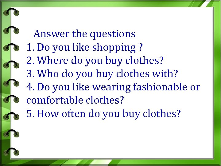 Answer the questions 1. Do you like shopping ? 2. Where do you