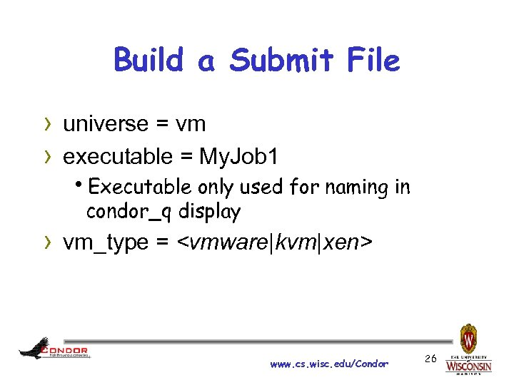 Build a Submit File › universe = vm › executable = My. Job 1