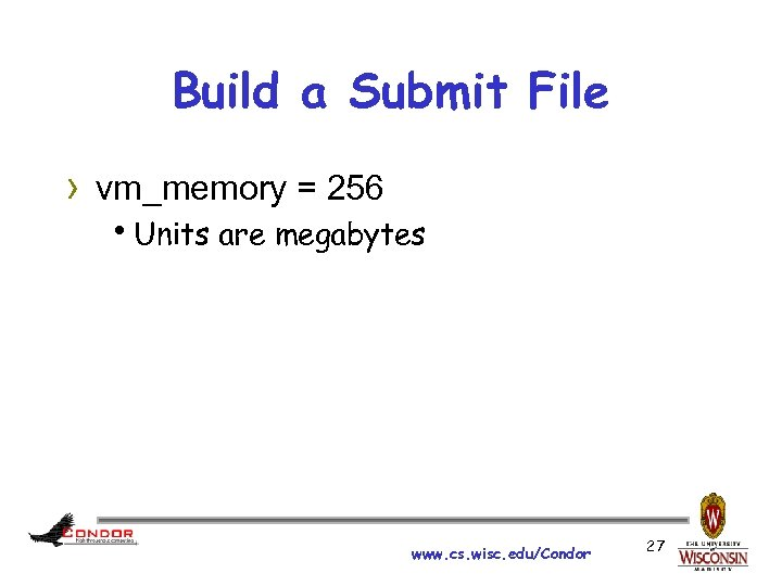 Build a Submit File › vm_memory = 256 h. Units are megabytes www. cs.
