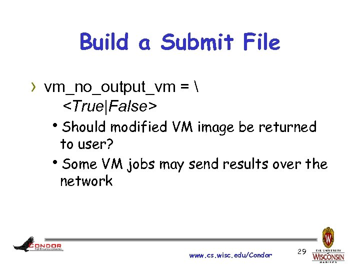 Build a Submit File › vm_no_output_vm =  <True|False> h. Should modified VM image