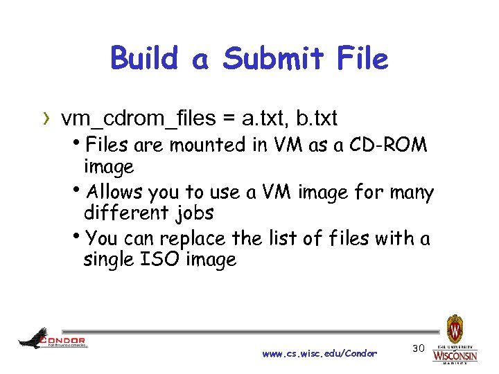 Build a Submit File › vm_cdrom_files = a. txt, b. txt h. Files are