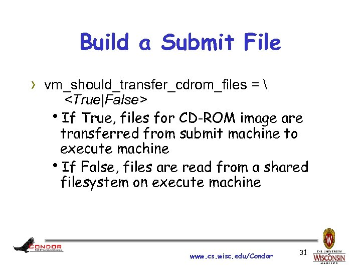 Build a Submit File › vm_should_transfer_cdrom_files =  <True|False> h. If True, files for