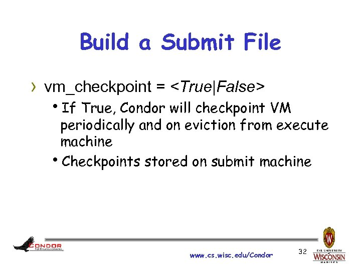 Build a Submit File › vm_checkpoint = <True|False> h. If True, Condor will checkpoint